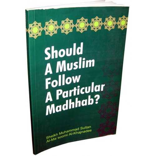 Should a Muslim follow a Particular Madhab?