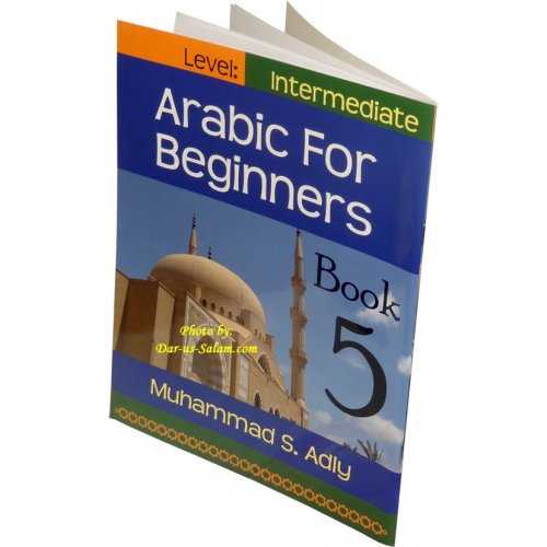 Arabic for Beginners Book 5 - Intermediate Level