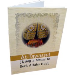 At-Tawassul (Using a Means to Seek Allah's Help)